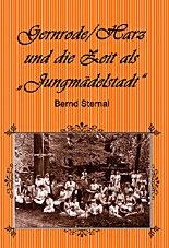 """Gernrode/Harz und die Zeit als """"Jungmädelstadt"""" von Bernd Sternal"""