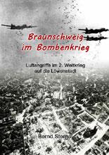 Braunschweig im Bombenkrieg: Luftangriffe im 2. Weltkrieg auf die Löwenstadtr von Bernd Sternal
